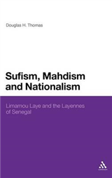 Sufism, Madhism and Nationalism: Limamou Laye and the Layennes of Senegal