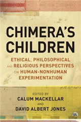 Chimera\'s Children: Ethical, Philosophical and Religious Perspectives on Human-Nonhuman Experimentation