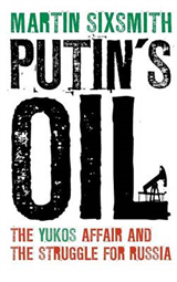 Putin\'s Oil: The Yukos Affair and the Struggle for Russia