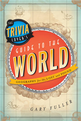 The Trivia Lover\'s Guide to the World: Geography for the Lost and Found