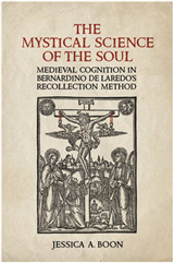 The Mystical Science of the Soul: Medieval Cognition in Bernardino de Laredo\'s  Recollection Method