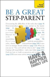 Be a Great Step-Parent: A practical guide to parenting in a blended family