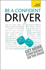 Be a Confident Driver: The essential guide to roadcraft for motorists old and new
