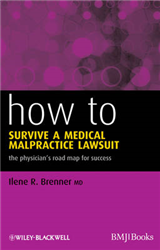 How to Survive a Medical Malpractice Lawsuit: The Physician\'s Roadmap for Success