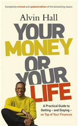 Your Money or Your Life: A Practical Guide to Getting - and Staying - on Top of Your Finances