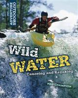 Adventure Outdoors: Wild Water: Canoeing and Kayaking