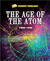 Science Timelines: The Age of the Atom: 1900-1946
