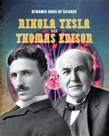 Dynamic Duos of Science: Nikola Tesla and Thomas Edison