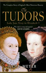 The Tudors Lady Jane Grey to Elizabeth I: The Complete Story of England\'s Most Notorious Dynasty