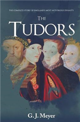 The Tudors: The Complete Story of England\'s Most Notorious Dynasty