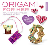 Origami for Her: 40 Fun Paper-Folding Projects for Girls of All Ages