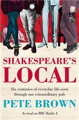 Shakespeare\'s Local: Six Centuries of History Seen Through One Extraordinary Pub