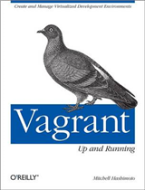 Vagrant: Up and Running: Create and Manage Virtualized Development Environments
