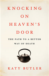 Knocking on Heaven\'s Door: The Path to a Better Way of Death