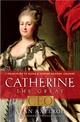 Catherine the Great, CEO: 7 Principles to Guide and Inspire Modern Leaders