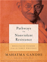 Pathways to Nonviolent Resistance: BOLD-FACED WISDOM from the EARLY WRITINGS