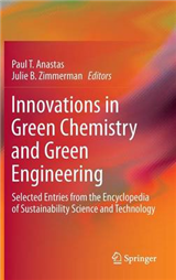 Innovations in Green Chemistry and Green Engineering: Selected Entries from the Encyclopedia of Sustainability Science and Technology