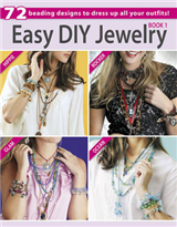 Easy DIY Jewelry: 72 Beading Designs to Dress Up All Your Outfits!: Bk.1