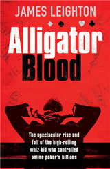 Alligator Blood: The Spectacular Rise and Fall of the High-rolling Whiz-kid Who Controlled Online Poker\'s Billions