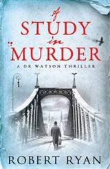 A Study in Murder: A Doctor Watson Thriller