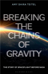Breaking the Chains of Gravity: The Story of Spaceflight before NASA