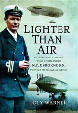 Lighter-Than-Air: The Life and Times of Wing Commander N.F. Usborne RN, Pioneer of Naval Aviation