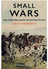 Small Wars and Their Influence on Nation States: 1500 to the Present