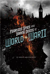 Fearless Spies and Daring Deeds of World War II
