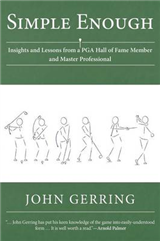 Simple Enough: Insights and Lessons from a PGA Hall of Fame Member and Master Professional
