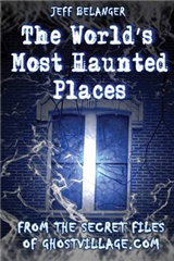 World\'S Most Haunted Places: From the Secret Files of Ghostvillage.Com