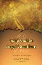 Spirit Guides and Angel Guardians: Contact Your Invisible Helpers