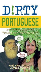 "Dirty Portuguese: Everyday Slang from ""What\'s Up?"" to ""F*%# Off!"""