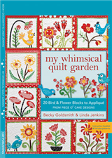 My Whimsical Quilt Garden: 20 Bird & Flower Blocks to Applique from Piece O\' Cake Designs