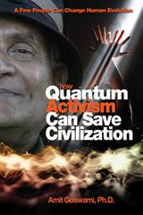 How Quantum Activism Can Save Civilization: A Few People Can Change Human Evolution