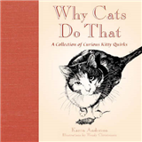 Why Cats Do That: A Collection of Curious Kitty Quirks