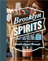 Brooklyn Spirits: Craft Distilling and Cocktails From the World\'s Hippest Borough