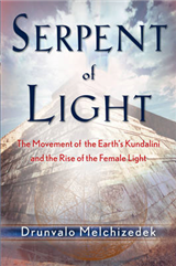 Serpent of Light: Beyond 2012: the Movement of the Earth\'s Kundalini and the Rise of the Female Light