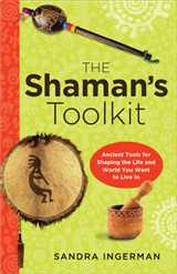 Shaman\'S Toolkit: Ancient Tools for Shaping the Life and World You Want to Live in