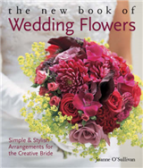 The New Book of Wedding Flowers: Simple and Stylish Arrangements for the Creative Bride