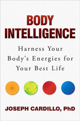 Body Intelligence: Harness Your Body\'s Energies for Your Best Life