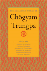 The Collected Works of Chogyam Trungpa: The Path is the Goal, Training the Mind, Glimpses of Abhidharma, Glimpses of Shunyata: v. 2: Path is the Goal, Training the Mind, Glimpses of Abhidharma, Shunyata and Mahayana and Selected Writings