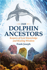 Our Dolphin Ancestors: Keepers of Lost Knowledge and Healing Wisdom
