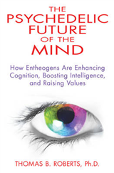 Psychedelic Future of the Mind: How Entheogens are Enhancing Cognition, Boosting Intelligence, and Raising Values