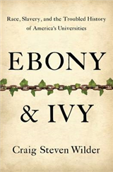 Ebony and Ivy: Race, Slavery, and the Troubled History of America\'s Universities