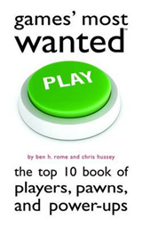 Games\' Most Wanted: The Top 10 Book of Players, Pawns, and Power-Ups
