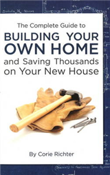 Complete Guide to Building Your Own Home: & Saving Thousands on Your New House