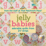 """Jelly Babies: Adorable Quilts from 2-1/2 """" Strips"""
