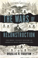 The Wars of Reconstruction: The Brief, Violent History of America\'s Most Progressive Era
