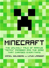 Minecraft: The Unlikely Tale of Markus \'Notch\' Persson and the Game That Changed Everything