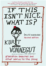 If This Isn\'t Nice, What Is? (much) Expanded Second Edition: Graduation Speeches and Other Advice to the Young